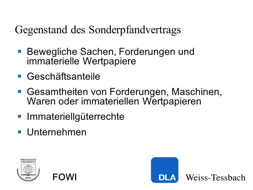 FOWI Gegenstand des Sonderpfandvertrags Bewegliche Sachen, Forderungen und immaterielle Wertpapiere Geschäftsanteile Gesamtheiten von Forderungen, Maschinen, Waren oder immateriellen Wertpapieren Immateriellgüterrechte Unternehmen
