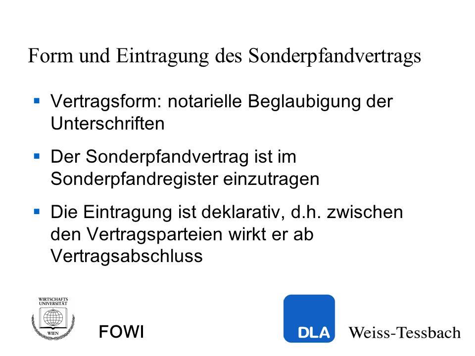 FOWI Form und Eintragung des Sonderpfandvertrags Vertragsform: notarielle Beglaubigung der Unterschriften Der Sonderpfandvertrag ist im Sonderpfandregister einzutragen Die Eintragung ist deklarativ, d.h.