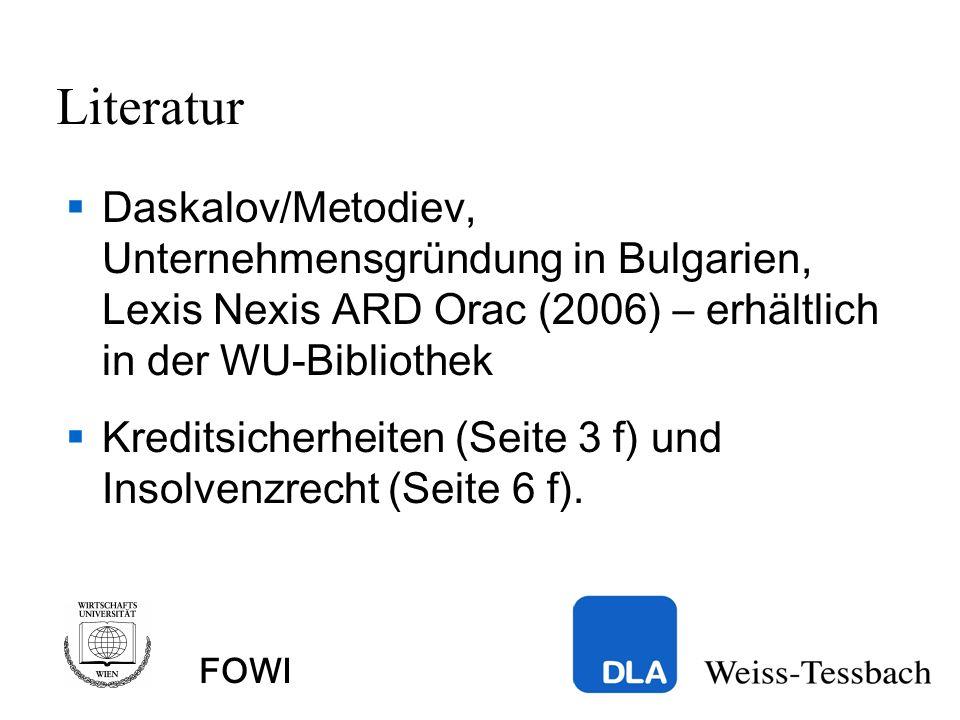 Literatur Daskalov/Metodiev, Unternehmensgründung in Bulgarien, Lexis Nexis ARD Orac (2006) – erhältlich in der WU-Bibliothek Kreditsicherheiten (Seite 3 f) und Insolvenzrecht (Seite 6 f).