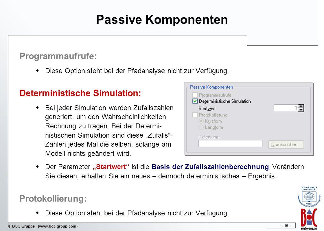 - 16 - © BOC-Gruppe (www.boc-group.com) Passive Komponenten Programmaufrufe: Diese Option steht bei der Pfadanalyse nicht zur Verfügung. Deterministis