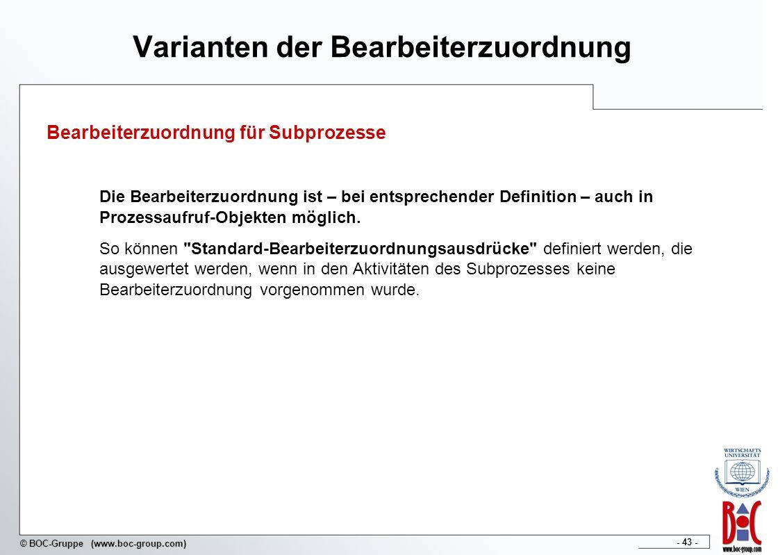 - 43 - © BOC-Gruppe (www.boc-group.com) Varianten der Bearbeiterzuordnung Bearbeiterzuordnung für Subprozesse Die Bearbeiterzuordnung ist – bei entspr