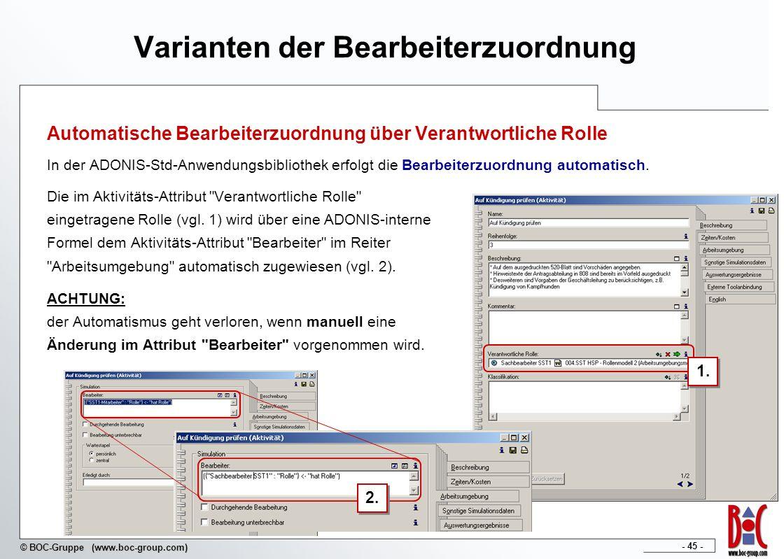 - 45 - © BOC-Gruppe (www.boc-group.com) Varianten der Bearbeiterzuordnung Automatische Bearbeiterzuordnung über Verantwortliche Rolle In der ADONIS-St
