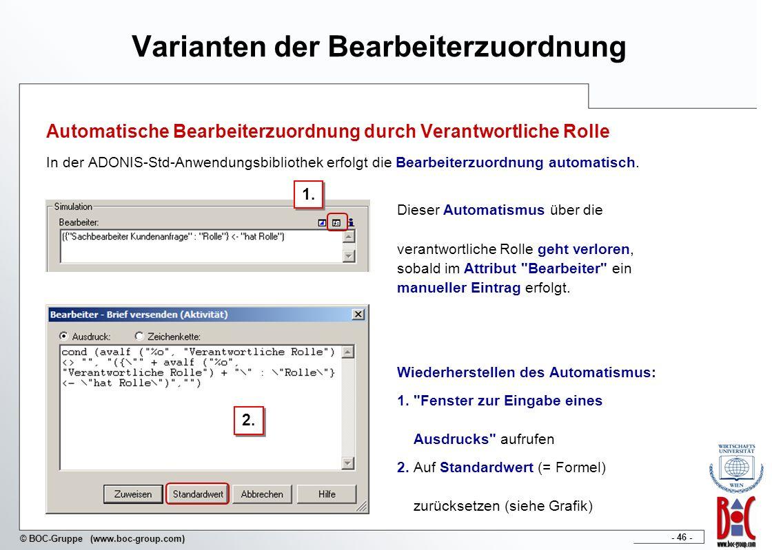 - 46 - © BOC-Gruppe (www.boc-group.com) Varianten der Bearbeiterzuordnung Automatische Bearbeiterzuordnung durch Verantwortliche Rolle In der ADONIS-S