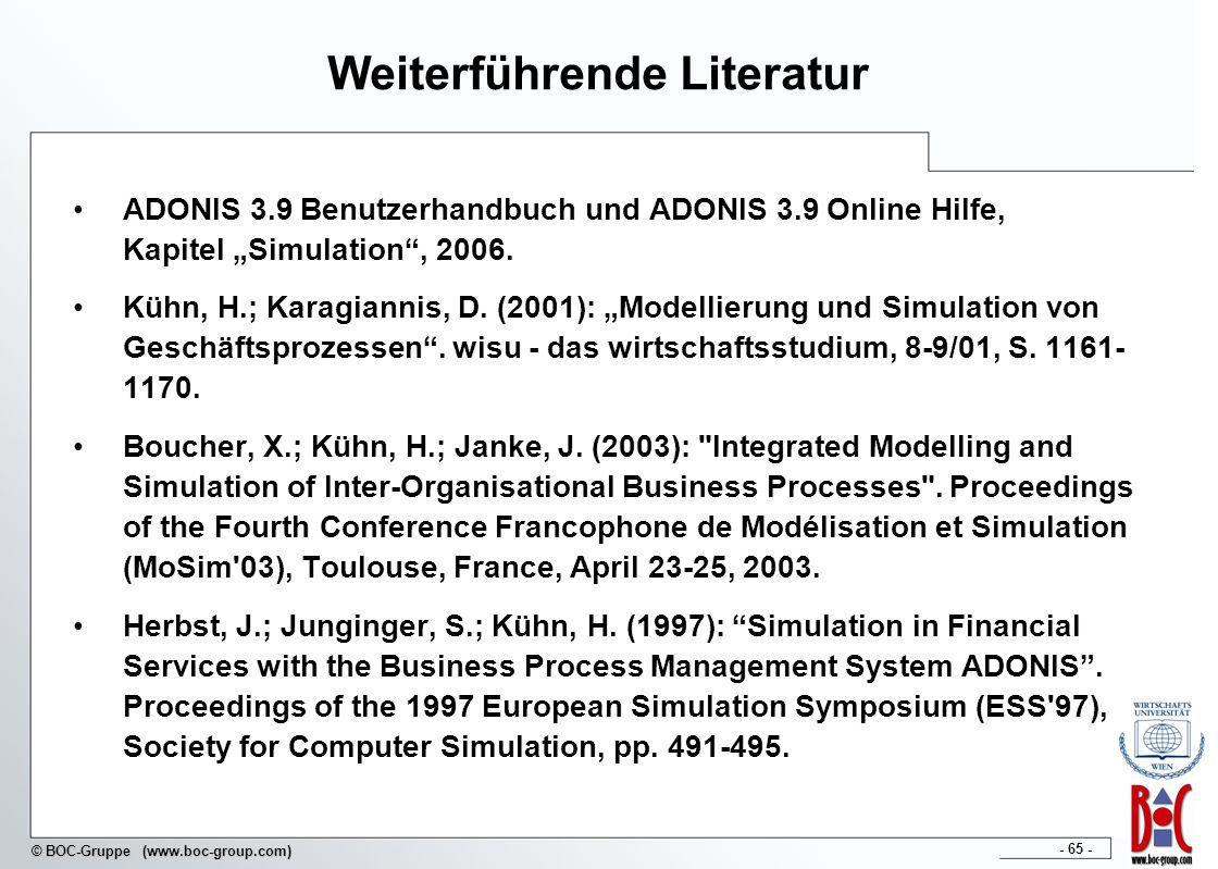 - 65 - © BOC-Gruppe (www.boc-group.com) Weiterführende Literatur ADONIS 3.9 Benutzerhandbuch und ADONIS 3.9 Online Hilfe, Kapitel Simulation, 2006. Kü