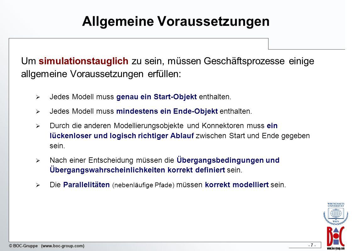 - 7 - © BOC-Gruppe (www.boc-group.com) Allgemeine Voraussetzungen Um simulationstauglich zu sein, müssen Geschäftsprozesse einige allgemeine Vorausset