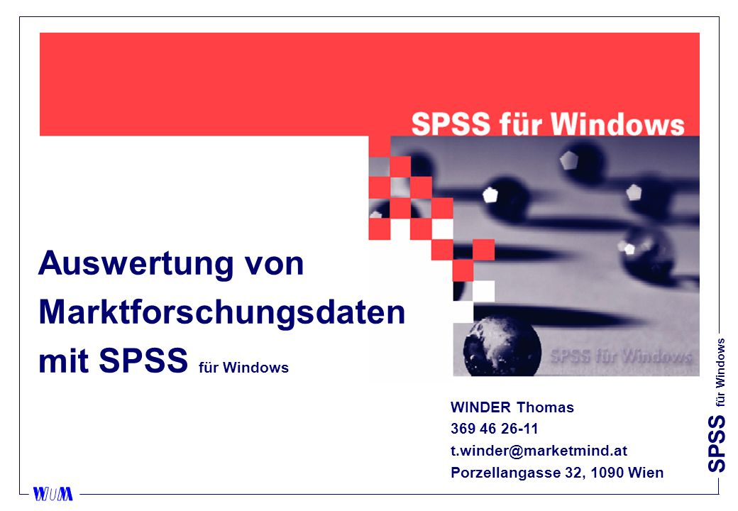 SPSS für Windows Auswertung von Marktforschungsdaten mit SPSS für Windows WINDER Thomas 369 46 26-11 t.winder@marketmind.at Porzellangasse 32, 1090 Wi
