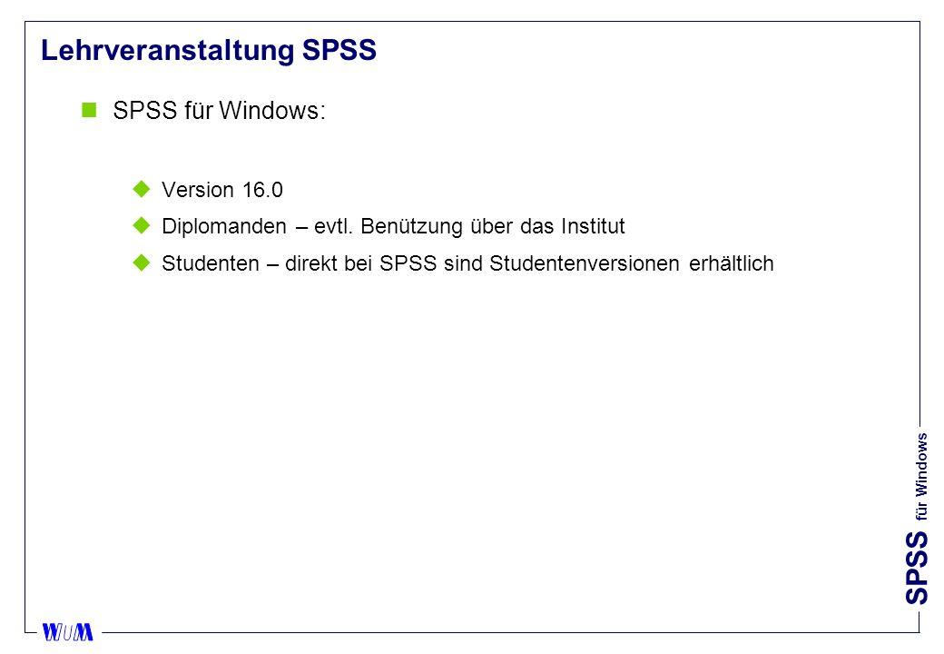 SPSS für Windows Lehrveranstaltung SPSS nSPSS für Windows: uVersion 16.0 uDiplomanden – evtl.