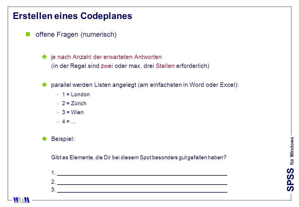 SPSS für Windows Erstellen eines Codeplanes noffene Fragen (numerisch) uje nach Anzahl der erwarteten Antworten (in der Regel sind zwei oder max.