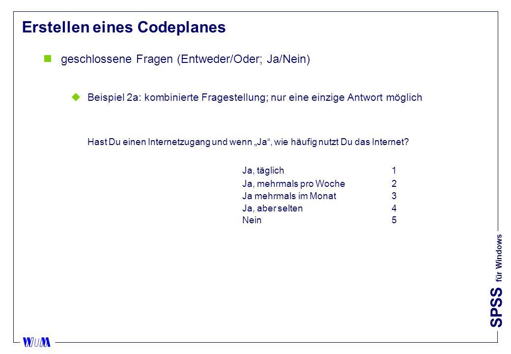 SPSS für Windows Erstellen eines Codeplanes ngeschlossene Fragen (Entweder/Oder; Ja/Nein) uBeispiel 2a: kombinierte Fragestellung; nur eine einzige Antwort möglich Hast Du einen Internetzugang und wenn Ja, wie häufig nutzt Du das Internet.