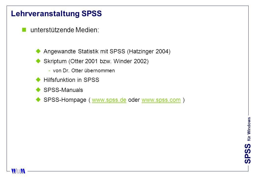 SPSS für Windows Lehrveranstaltung SPSS nunterstützende Medien: uAngewandte Statistik mit SPSS (Hatzinger 2004) uSkriptum (Otter 2001 bzw.