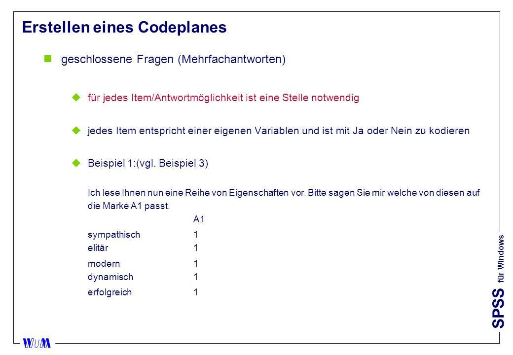 SPSS für Windows Erstellen eines Codeplanes ngeschlossene Fragen (Mehrfachantworten) ufür jedes Item/Antwortmöglichkeit ist eine Stelle notwendig ujedes Item entspricht einer eigenen Variablen und ist mit Ja oder Nein zu kodieren uBeispiel 1:(vgl.