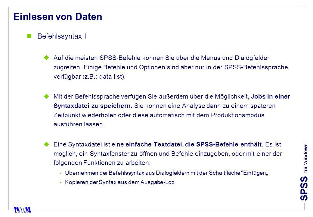 SPSS für Windows Einlesen von Daten nBefehlssyntax I uAuf die meisten SPSS-Befehle können Sie über die Menüs und Dialogfelder zugreifen.