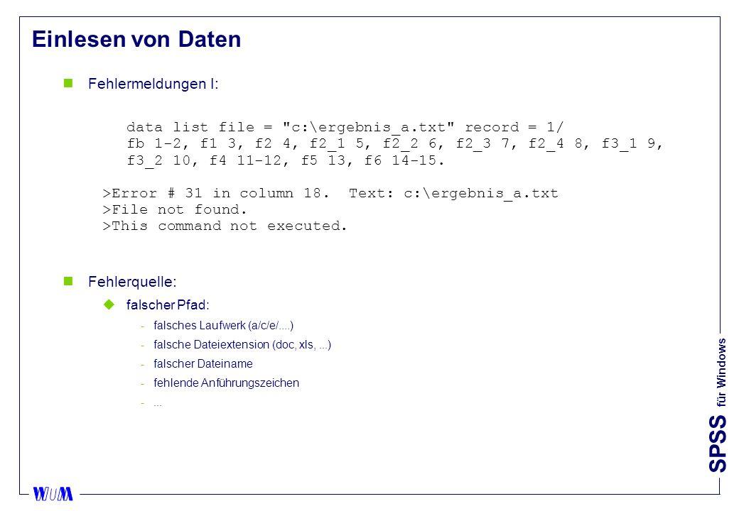 SPSS für Windows Einlesen von Daten nFehlermeldungen I: data list file = c:\ergebnis_a.txt record = 1/ fb 1-2, f1 3, f2 4, f2_1 5, f2_2 6, f2_3 7, f2_4 8, f3_1 9, f3_2 10, f4 11-12, f5 13, f6 14-15.