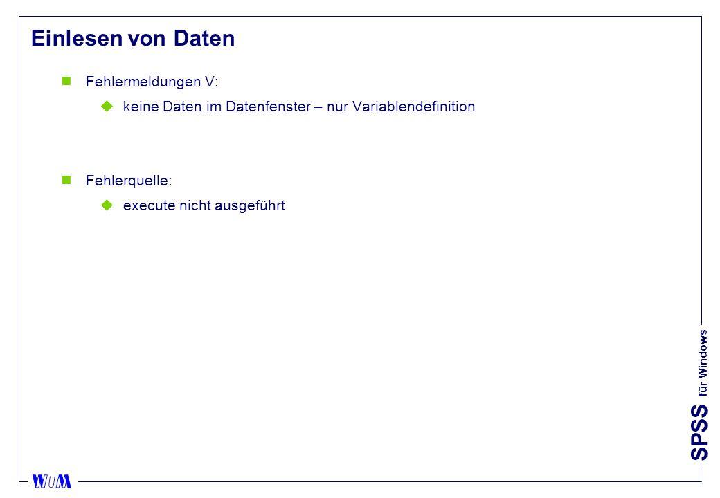 SPSS für Windows Einlesen von Daten nFehlermeldungen V: ukeine Daten im Datenfenster – nur Variablendefinition nFehlerquelle: uexecute nicht ausgeführt