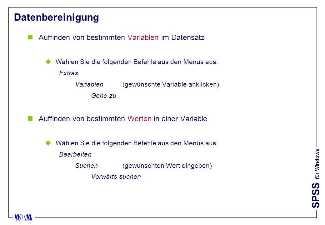 SPSS für Windows Datenbereinigung nAuffinden von bestimmten Variablen im Datensatz uWählen Sie die folgenden Befehle aus den Menüs aus: Extras Variablen (gewünschte Variable anklicken) Gehe zu nAuffinden von bestimmten Werten in einer Variable uWählen Sie die folgenden Befehle aus den Menüs aus: Bearbeiten Suchen(gewünschten Wert eingeben) Vorwärts suchen