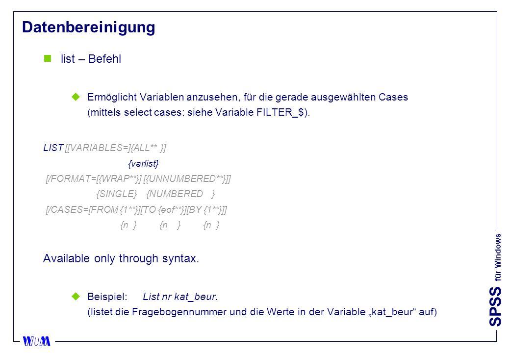 SPSS für Windows Datenbereinigung nlist – Befehl uErmöglicht Variablen anzusehen, für die gerade ausgewählten Cases (mittels select cases: siehe Variable FILTER_$).