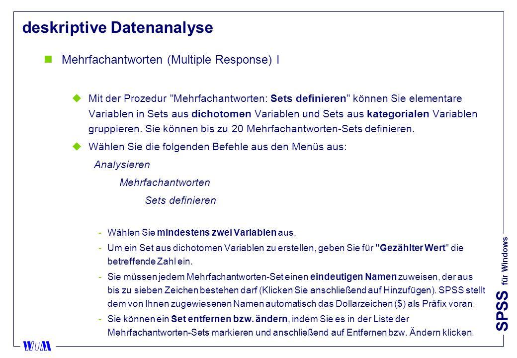 SPSS für Windows deskriptive Datenanalyse nMehrfachantworten (Multiple Response) I uMit der Prozedur Mehrfachantworten: Sets definieren können Sie elementare Variablen in Sets aus dichotomen Variablen und Sets aus kategorialen Variablen gruppieren.