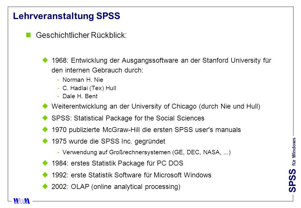 SPSS für Windows Lehrveranstaltung SPSS nGeschichtlicher Rückblick: u1968: Entwicklung der Ausgangssoftware an der Stanford University für den internen Gebrauch durch: Norman H.