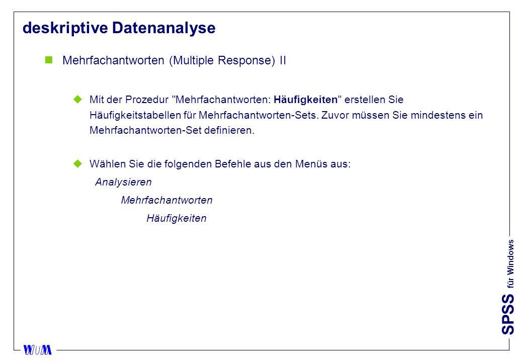 SPSS für Windows deskriptive Datenanalyse nMehrfachantworten (Multiple Response) II uMit der Prozedur Mehrfachantworten: Häufigkeiten erstellen Sie Häufigkeitstabellen für Mehrfachantworten-Sets.