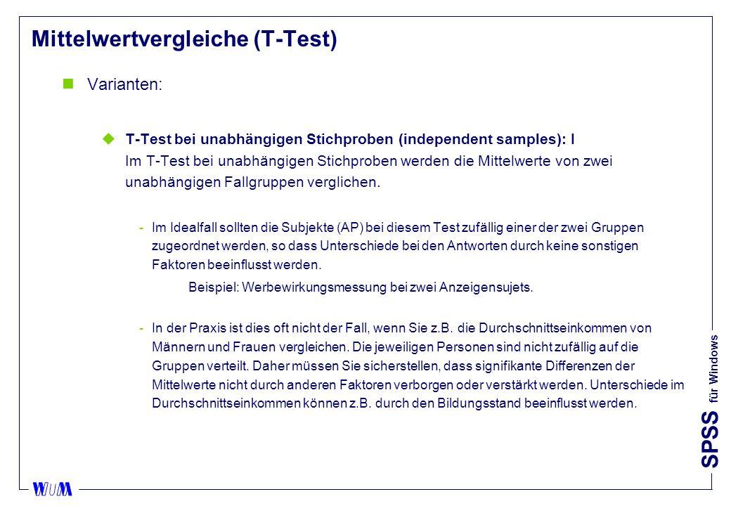 SPSS für Windows Mittelwertvergleiche (T-Test) nVarianten: uT-Test bei unabhängigen Stichproben (independent samples): I Im T-Test bei unabhängigen Stichproben werden die Mittelwerte von zwei unabhängigen Fallgruppen verglichen.