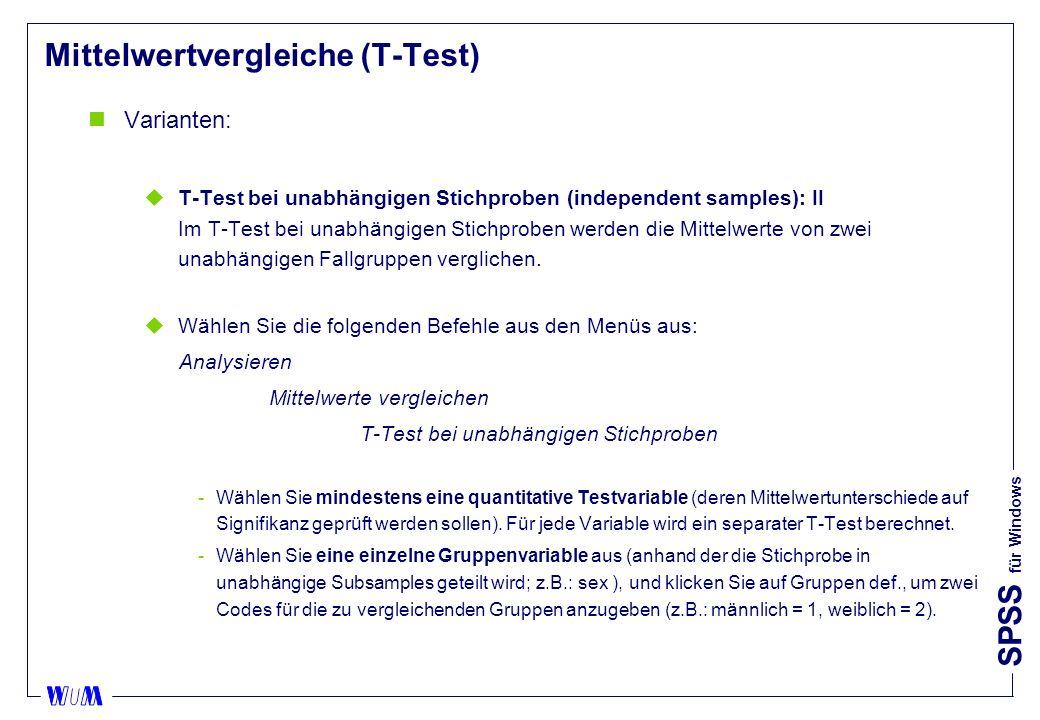 SPSS für Windows Mittelwertvergleiche (T-Test) nVarianten: uT-Test bei unabhängigen Stichproben (independent samples): II Im T-Test bei unabhängigen Stichproben werden die Mittelwerte von zwei unabhängigen Fallgruppen verglichen.