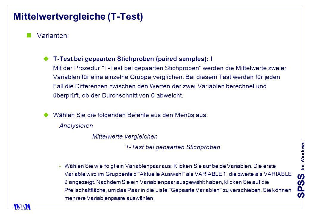 SPSS für Windows Mittelwertvergleiche (T-Test) nVarianten: uT-Test bei gepaarten Stichproben (paired samples): I Mit der Prozedur T-Test bei gepaarten Stichproben werden die Mittelwerte zweier Variablen für eine einzelne Gruppe verglichen.