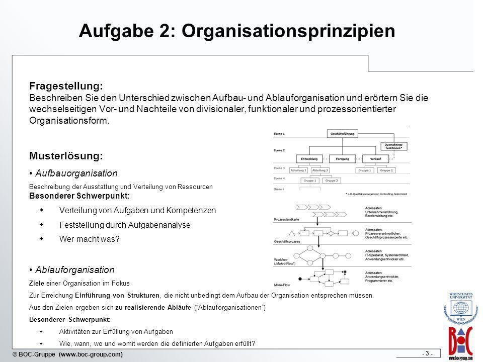 - 3 - © BOC-Gruppe (www.boc-group.com) Aufgabe 2: Organisationsprinzipien Fragestellung: Beschreiben Sie den Unterschied zwischen Aufbau- und Ablaufor