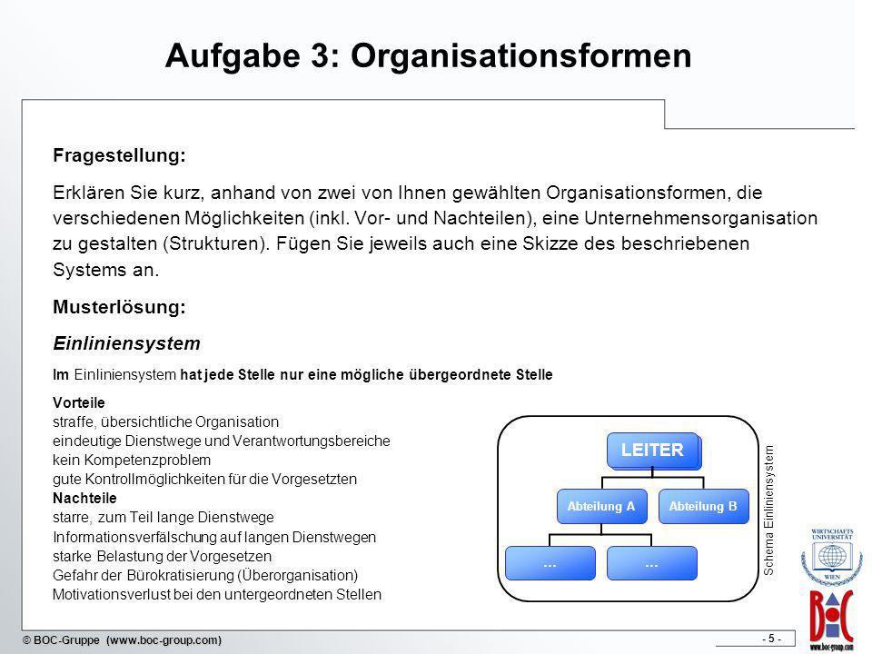 - 5 - © BOC-Gruppe (www.boc-group.com) Aufgabe 3: Organisationsformen Fragestellung: Erklären Sie kurz, anhand von zwei von Ihnen gewählten Organisati
