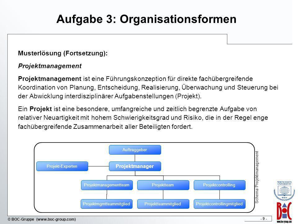 - 9 - © BOC-Gruppe (www.boc-group.com) Aufgabe 3: Organisationsformen Musterlösung (Fortsetzung): Projektmanagement Projektmanagement ist eine Führung