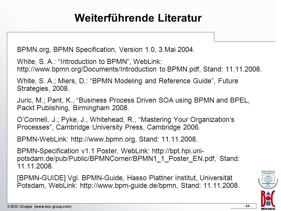 - 44 - © BOC-Gruppe (www.boc-group.com) Weiterführende Literatur BPMN.org, BPMN Specification, Version 1.0, 3.Mai 2004. White, S. A.: Introduction to