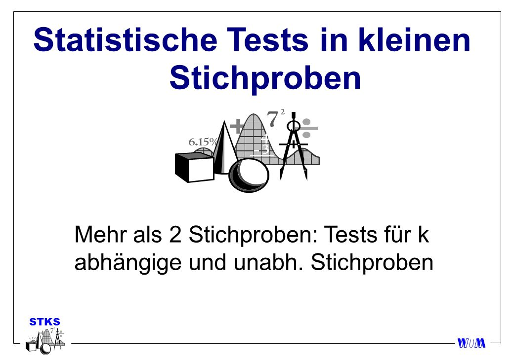 Statistische Tests in kleinen Stichproben Mehr als 2 Stichproben: Tests für k abhängige und unabh. Stichproben