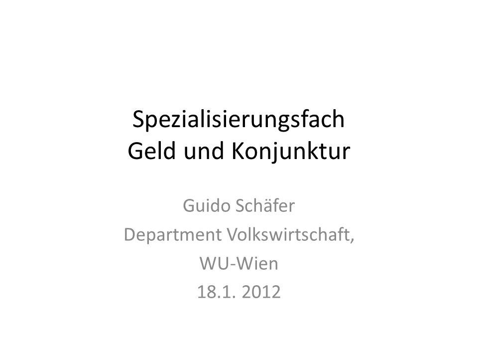 Spezialisierungsfach Geld und Konjunktur Guido Schäfer Department Volkswirtschaft, WU-Wien 18.1.