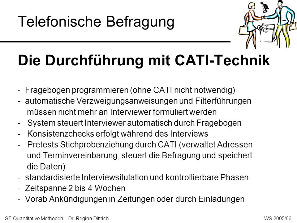 Telefonische Befragung CATI oder PAPI (Paper- and-Pencil-Interview) .
