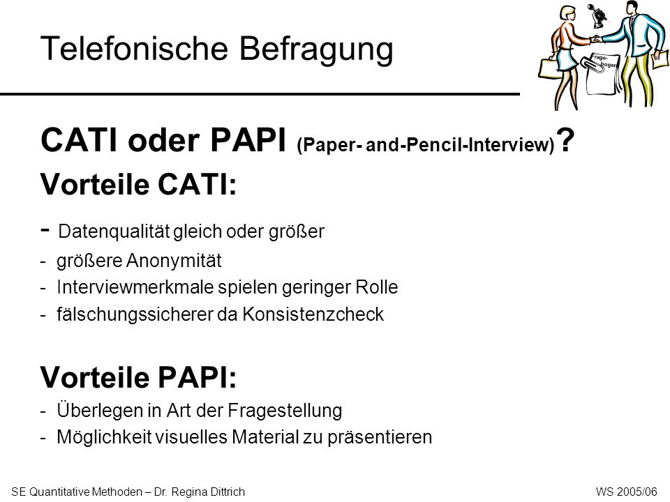 Telefonische Befragung CATI oder PAPI (Paper- and-Pencil-Interview) .