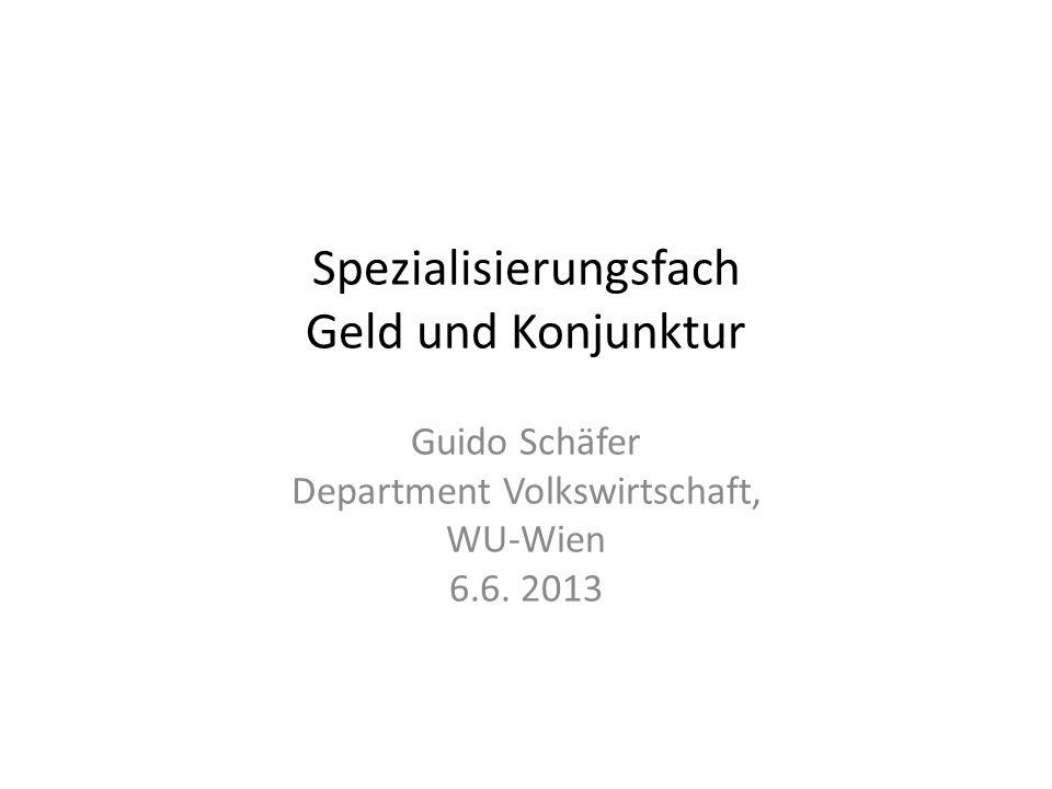 Spezialisierungsfach Geld und Konjunktur Guido Schäfer Department Volkswirtschaft, WU-Wien 6.6.