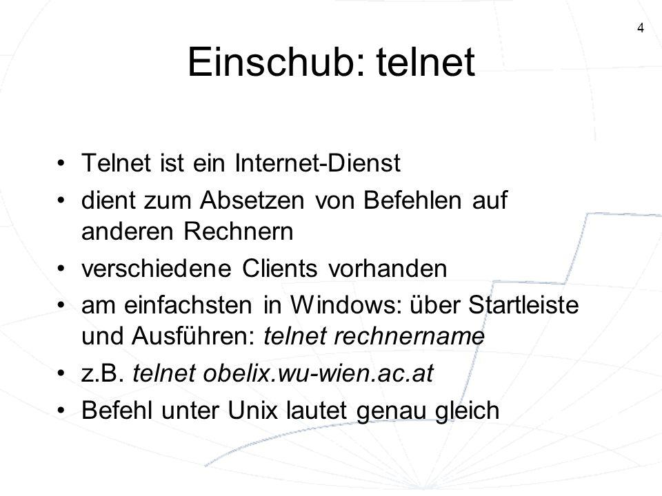 4 Einschub: telnet Telnet ist ein Internet-Dienst dient zum Absetzen von Befehlen auf anderen Rechnern verschiedene Clients vorhanden am einfachsten i
