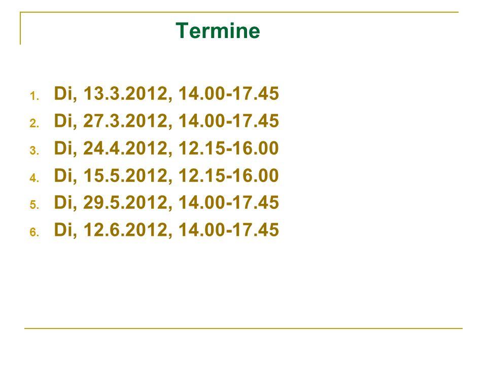 Termine 1. Di, 13.3.2012, 14.00-17.45 2. Di, 27.3.2012, 14.00-17.45 3. Di, 24.4.2012, 12.15-16.00 4. Di, 15.5.2012, 12.15-16.00 5. Di, 29.5.2012, 14.0