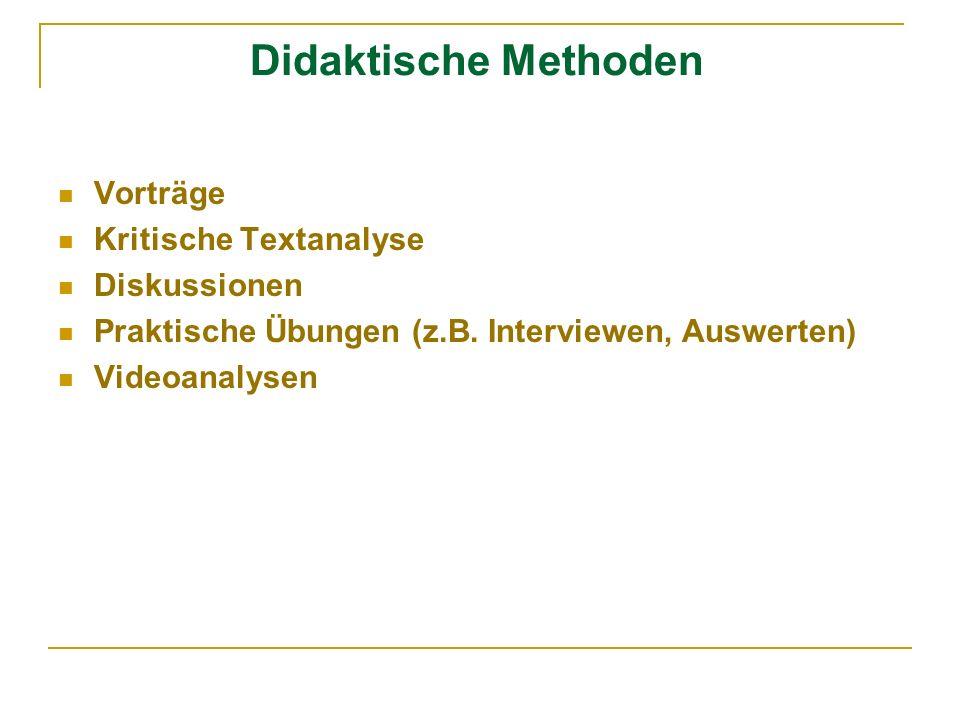 Didaktische Methoden Vorträge Kritische Textanalyse Diskussionen Praktische Übungen (z.B. Interviewen, Auswerten) Videoanalysen