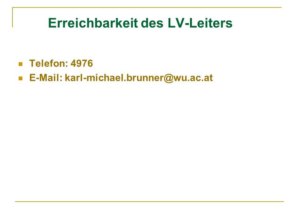 Erreichbarkeit des LV-Leiters Telefon: 4976 E-Mail: karl-michael.brunner@wu.ac.at