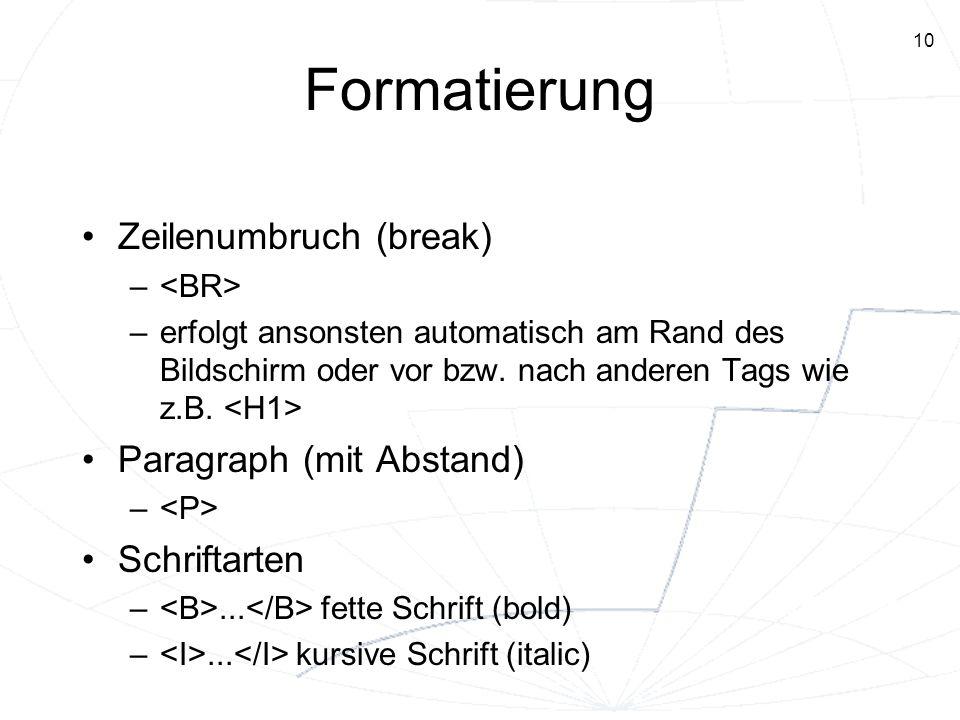 10 Formatierung Zeilenumbruch (break) – –erfolgt ansonsten automatisch am Rand des Bildschirm oder vor bzw. nach anderen Tags wie z.B. Paragraph (mit