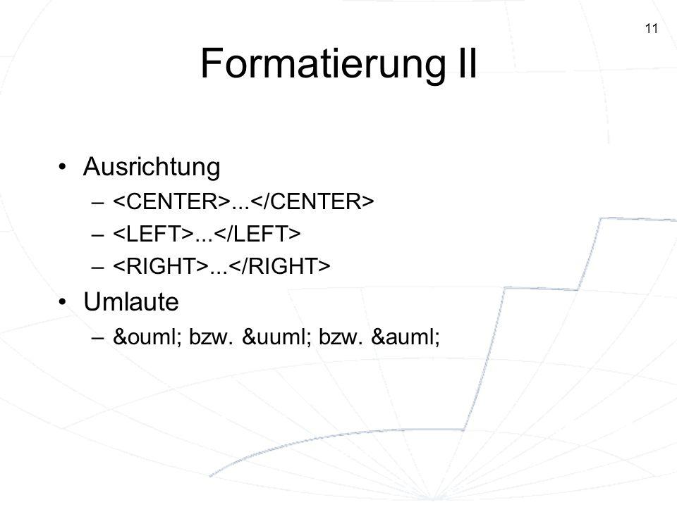 11 Formatierung II Ausrichtung –... Umlaute –ö bzw. ü bzw. ä