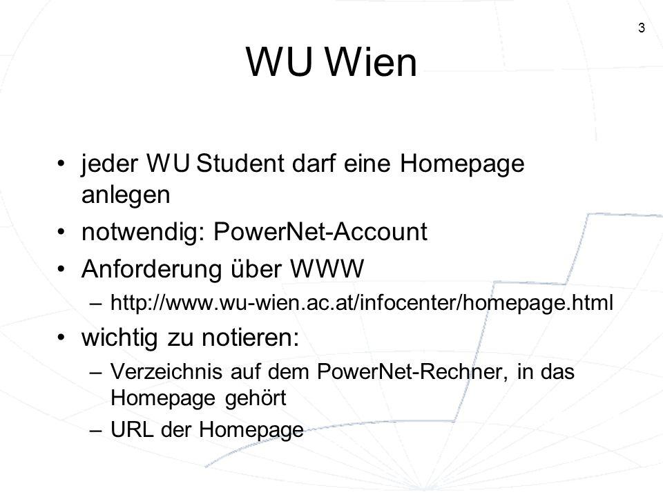 3 WU Wien jeder WU Student darf eine Homepage anlegen notwendig: PowerNet-Account Anforderung über WWW –http://www.wu-wien.ac.at/infocenter/homepage.h