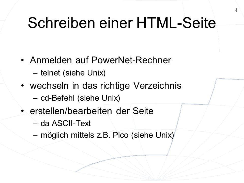 4 Schreiben einer HTML-Seite Anmelden auf PowerNet-Rechner –telnet (siehe Unix) wechseln in das richtige Verzeichnis –cd-Befehl (siehe Unix) erstellen
