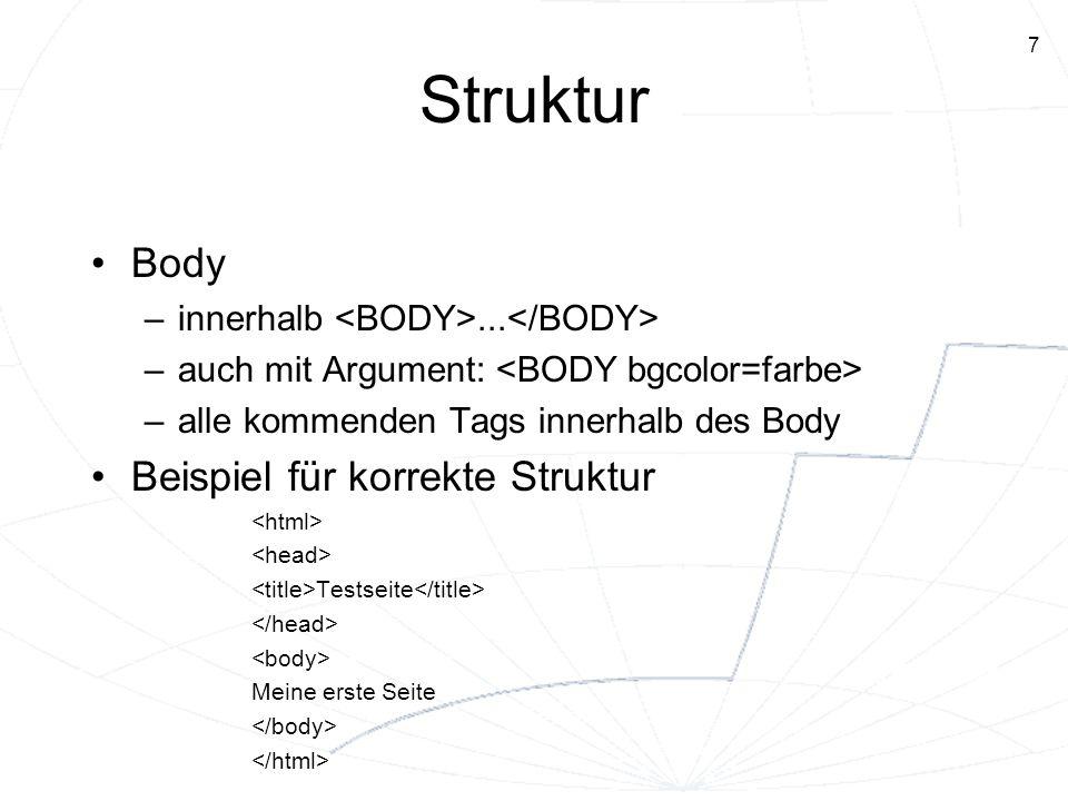 7 Struktur Body –innerhalb... –auch mit Argument: –alle kommenden Tags innerhalb des Body Beispiel für korrekte Struktur Testseite Meine erste Seite