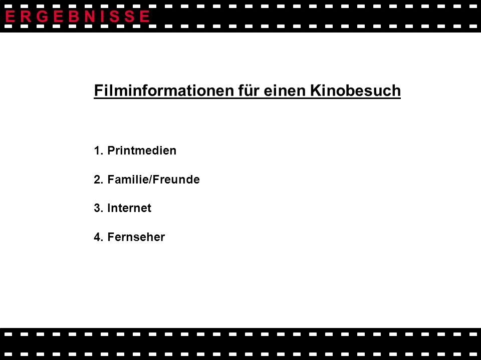 Filminformationen für einen Kinobesuch 1. Printmedien 2. Familie/Freunde 3. Internet 4. Fernseher E R G E B N I S S E