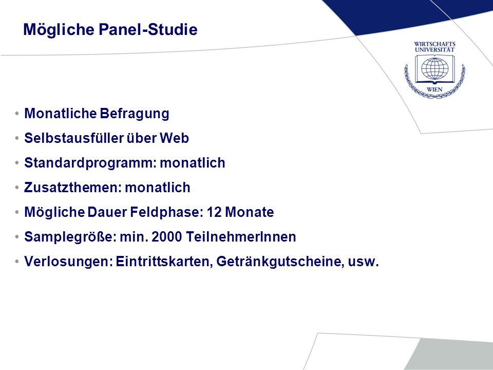 Mögliche Panel-Studie Monatliche Befragung Selbstausfüller über Web Standardprogramm: monatlich Zusatzthemen: monatlich Mögliche Dauer Feldphase: 12 M