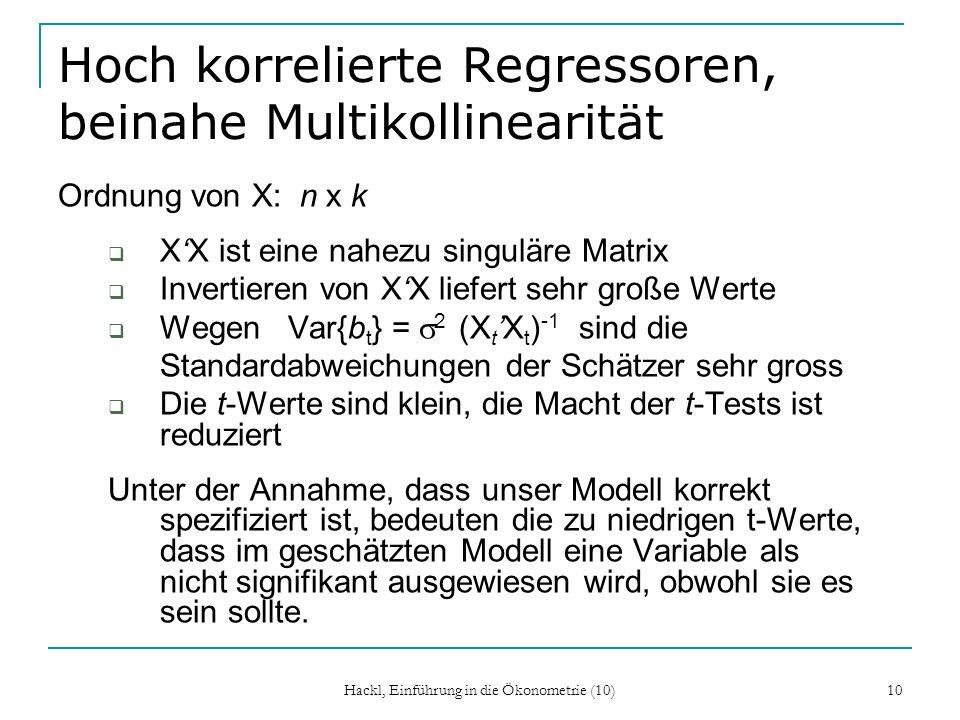 10 Hoch korrelierte Regressoren, beinahe Multikollinearität Ordnung von X: n x k XX ist eine nahezu singuläre Matrix Invertieren von XX liefert sehr g