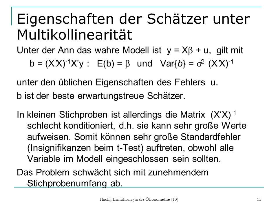 Eigenschaften der Schätzer unter Multikollinearität Unter der Ann das wahre Modell ist y = X + u, gilt mit b = (XX) -1 Xy : E(b) = und Var{b} = 2 (XX)