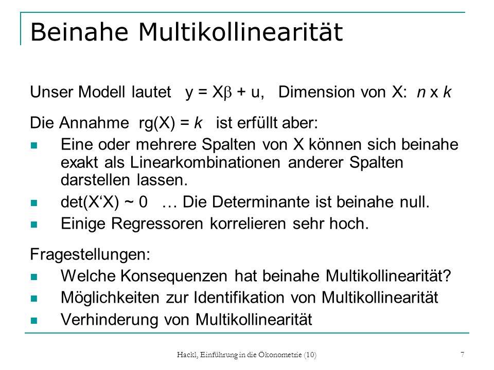 Beinahe Multikollinearität Unser Modell lautet y = X + u, Dimension von X: n x k Die Annahme rg(X) = k ist erfüllt aber: Eine oder mehrere Spalten von