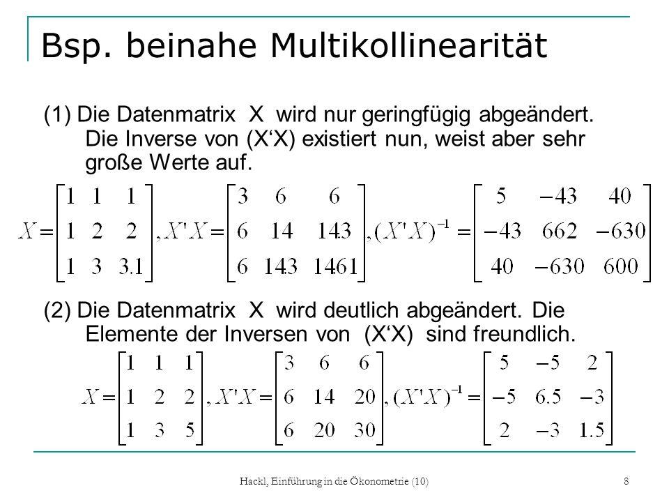 8 Bsp. beinahe Multikollinearität (1) Die Datenmatrix X wird nur geringfügig abgeändert. Die Inverse von (XX) existiert nun, weist aber sehr große Wer